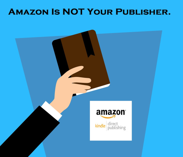 Amazon is NOT your publisher.